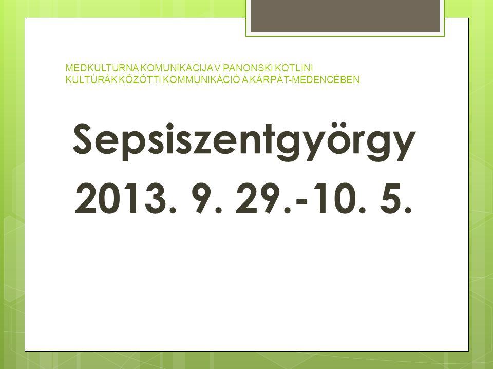 MEDKULTURNA KOMUNIKACIJA V PANONSKI KOTLINI KULTÚRÁK KÖZÖTTI KOMMUNIKÁCIÓ A KÁRPÁT-MEDENCÉBEN Sepsiszentgyörgy 2013. 9. 29.-10. 5.