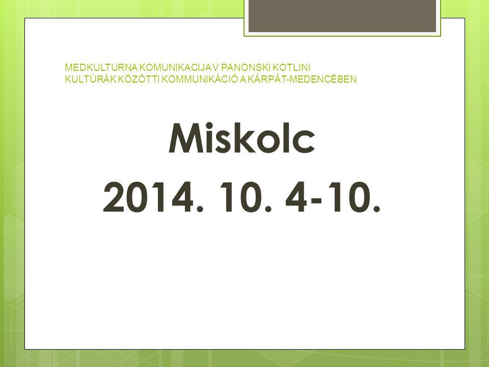 MEDKULTURNA KOMUNIKACIJA V PANONSKI KOTLINI KULTÚRÁK KÖZÖTTI KOMMUNIKÁCIÓ A KÁRPÁT-MEDENCÉBEN Miskolc 2014. 10. 4-10.