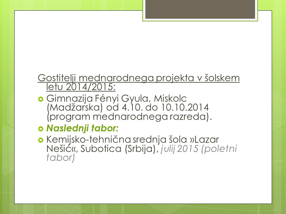 Gostitelji mednarodnega projekta v šolskem letu 2014/2015:  Gimnazija Fényi Gyula, Miskolc (Madžarska) od 4.10. do 10.10.2014 (program mednarodnega r