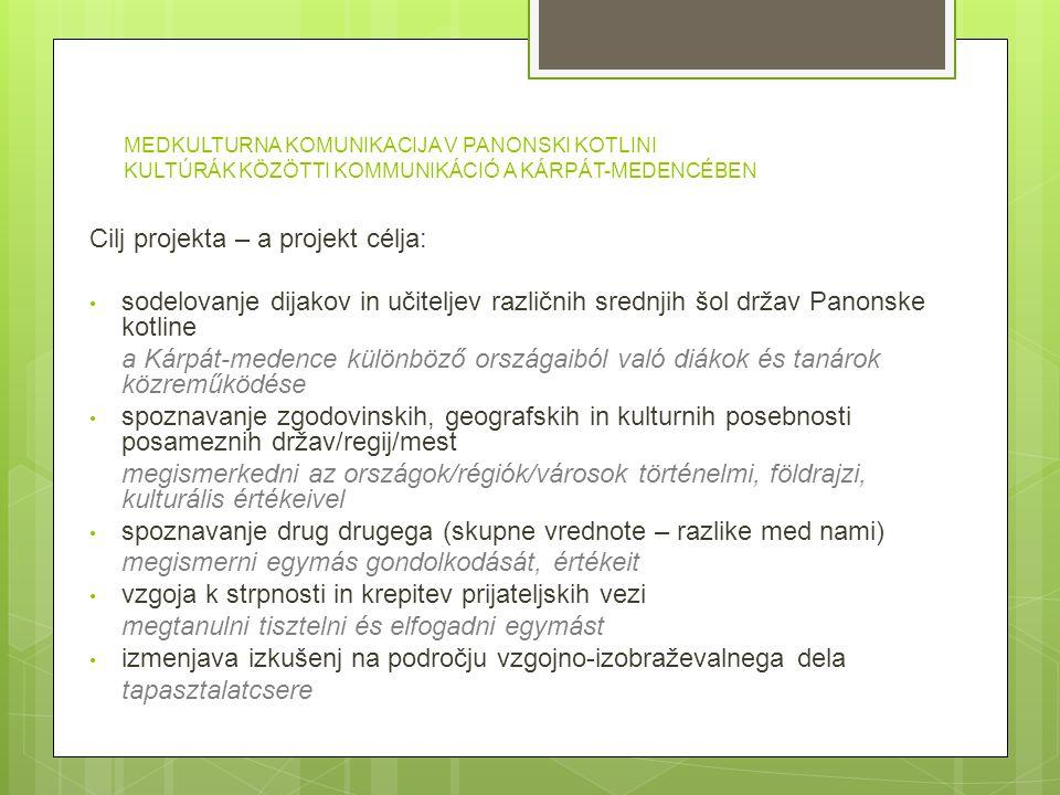 Cilj projekta – a projekt célja: sodelovanje dijakov in učiteljev različnih srednjih šol držav Panonske kotline a Kárpát-medence különböző országaiból