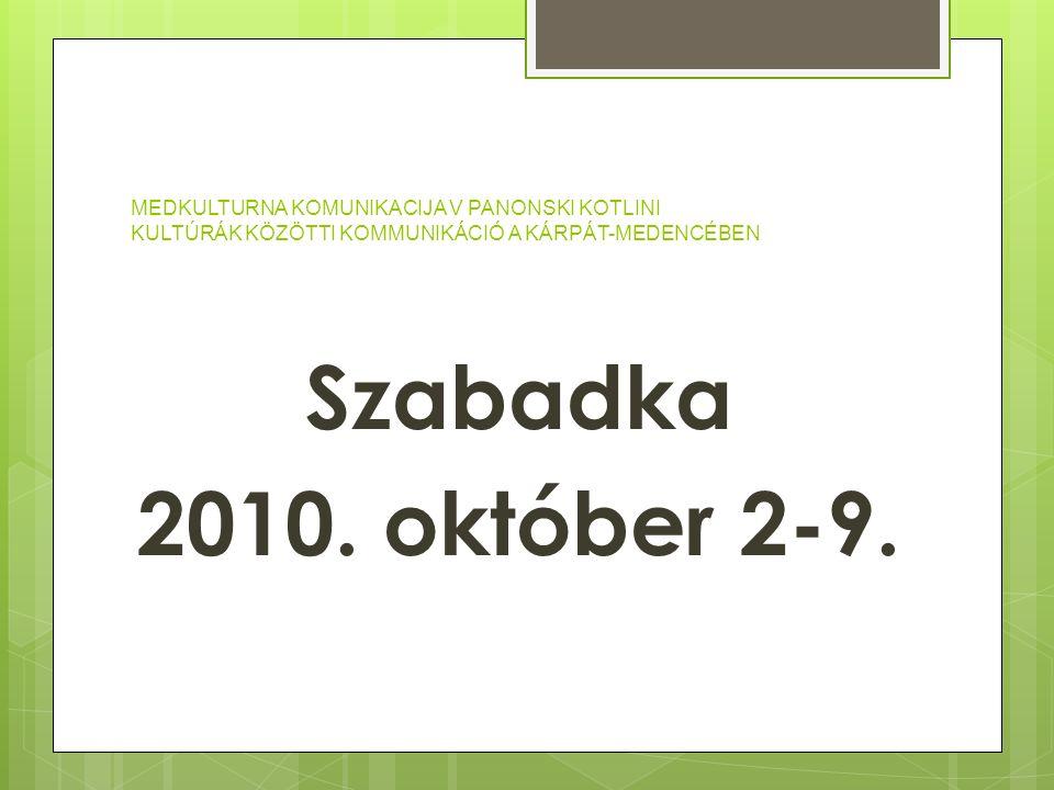 MEDKULTURNA KOMUNIKACIJA V PANONSKI KOTLINI KULTÚRÁK KÖZÖTTI KOMMUNIKÁCIÓ A KÁRPÁT-MEDENCÉBEN Szabadka 2010. október 2-9.