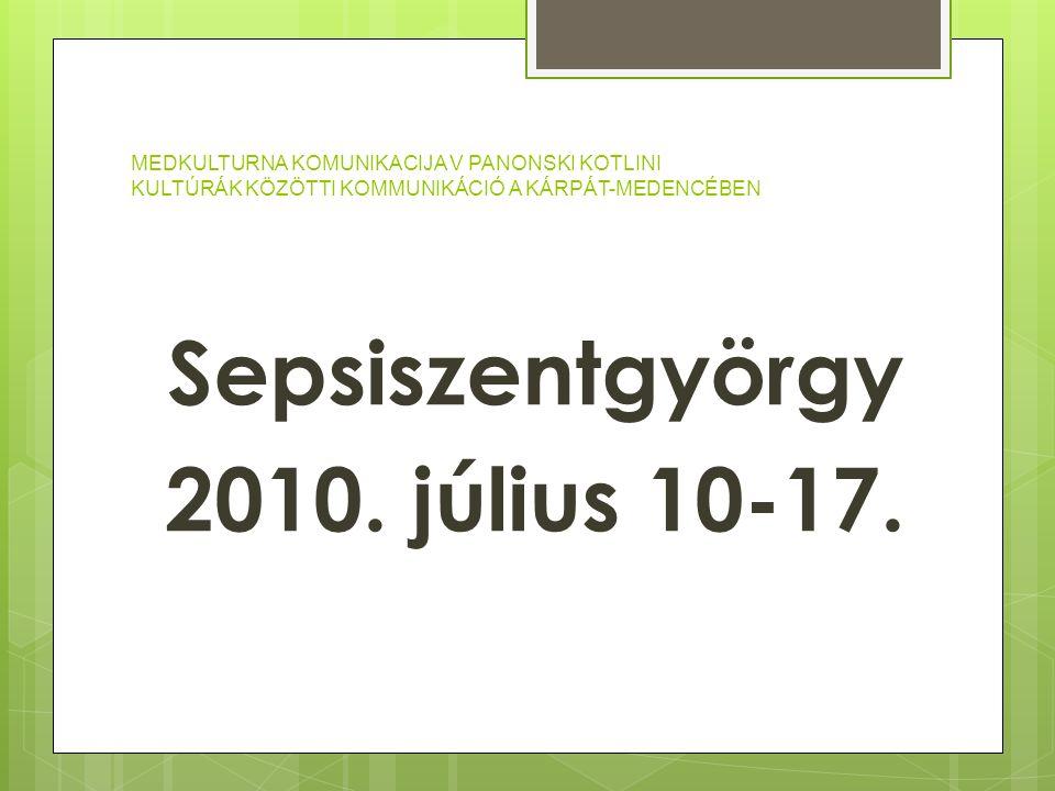 MEDKULTURNA KOMUNIKACIJA V PANONSKI KOTLINI KULTÚRÁK KÖZÖTTI KOMMUNIKÁCIÓ A KÁRPÁT-MEDENCÉBEN Sepsiszentgyörgy 2010. július 10-17.