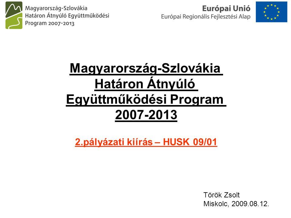 Magyarország-Szlovákia Határon Átnyúló Együttműködési Program 2007-2013 2.pályázati kiírás – HUSK 09/01 Török Zsolt Miskolc, 2009.08.12.