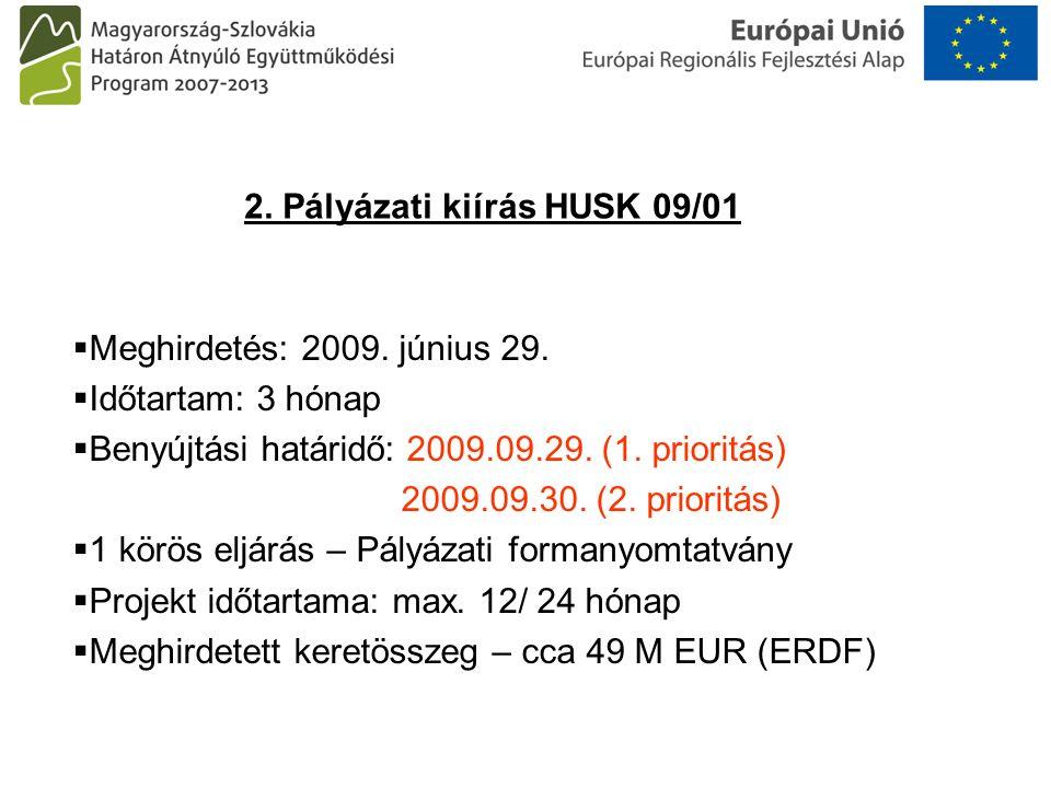  Meghirdetés: 2009. június 29.  Időtartam: 3 hónap  Benyújtási határidő: 2009.09.29. (1. prioritás) 2009.09.30. (2. prioritás)  1 körös eljárás –