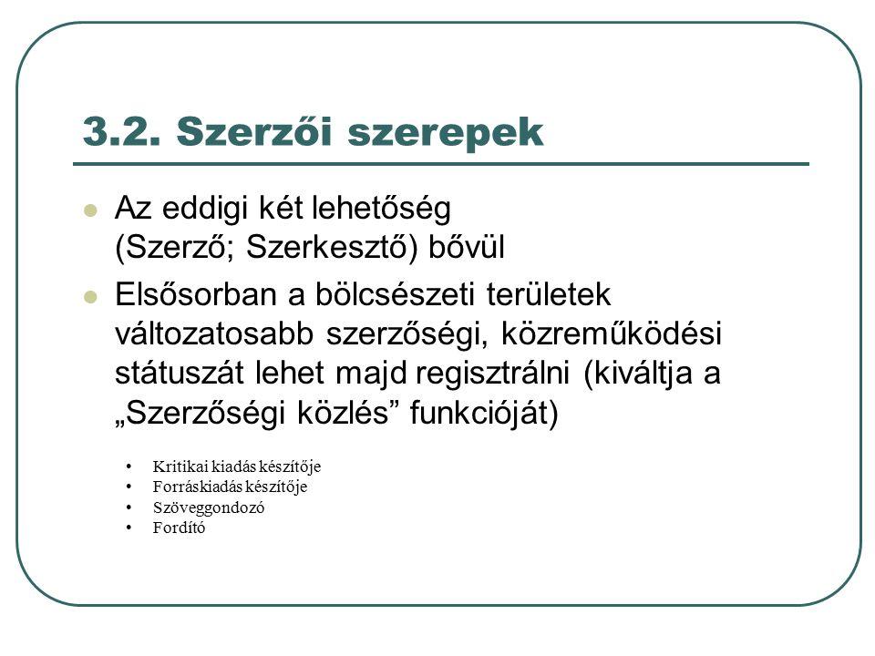 3.2. Szerzői szerepek Az eddigi két lehetőség (Szerző; Szerkesztő) bővül Elsősorban a bölcsészeti területek változatosabb szerzőségi, közreműködési st