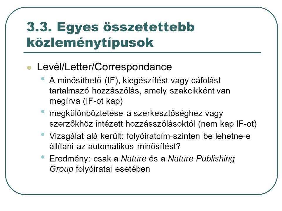 3.3. Egyes összetettebb közleménytípusok Levél/Letter/Correspondance A minősíthető (IF), kiegészítést vagy cáfolást tartalmazó hozzászólás, amely szak