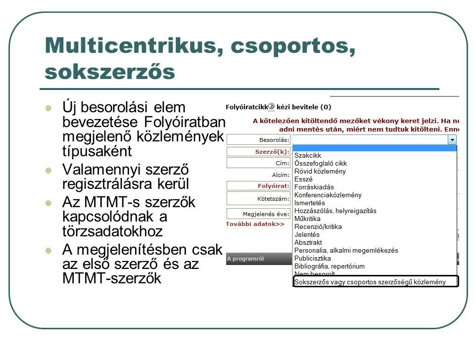 Multicentrikus, csoportos, sokszerzős Új besorolási elem bevezetése Folyóiratban megjelenő közlemények típusaként Valamennyi szerző regisztrálásra kerül Az MTMT-s szerzők kapcsolódnak a törzsadatokhoz A megjelenítésben csak az első szerző és az MTMT-szerzők