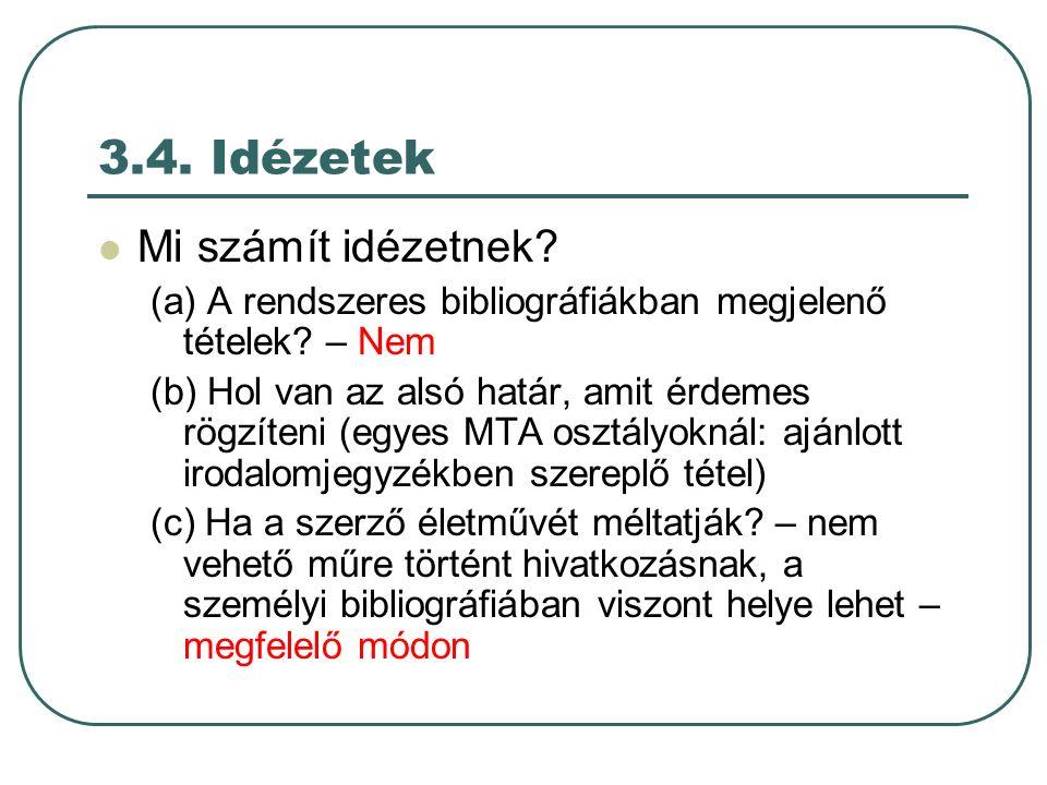 3.4. Idézetek Mi számít idézetnek. (a) A rendszeres bibliográfiákban megjelenő tételek.