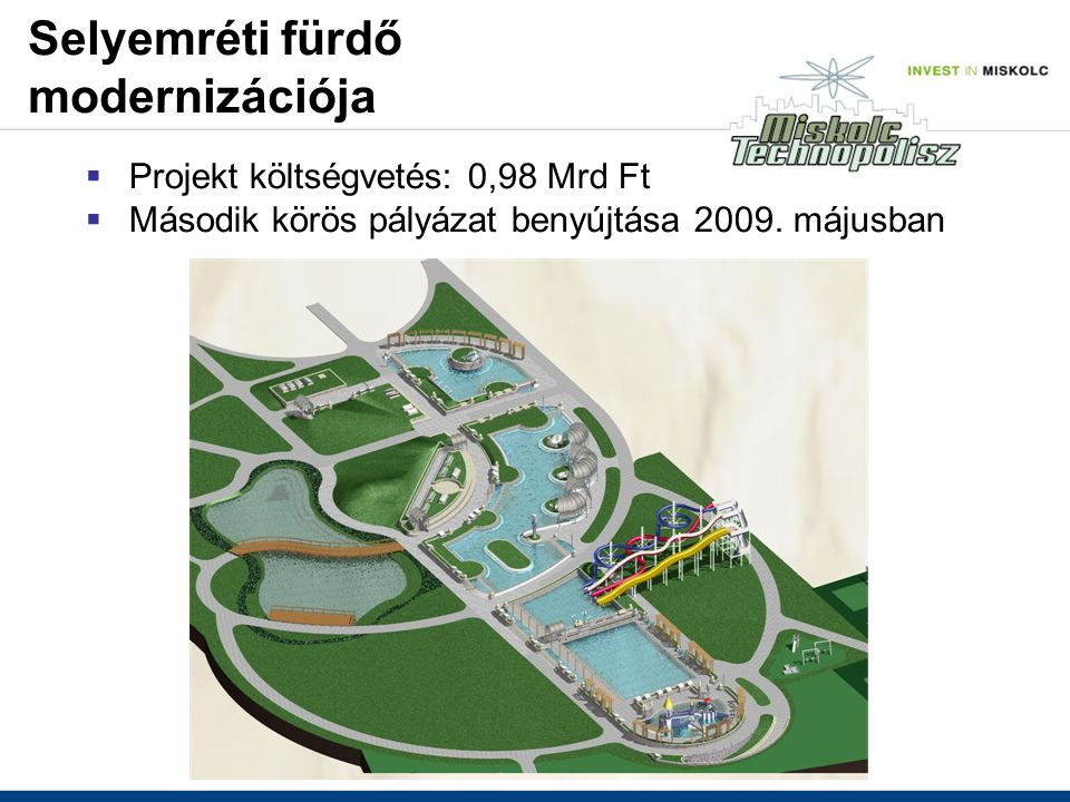  Projekt költségvetés: 0,98 Mrd Ft  Második körös pályázat benyújtása 2009.