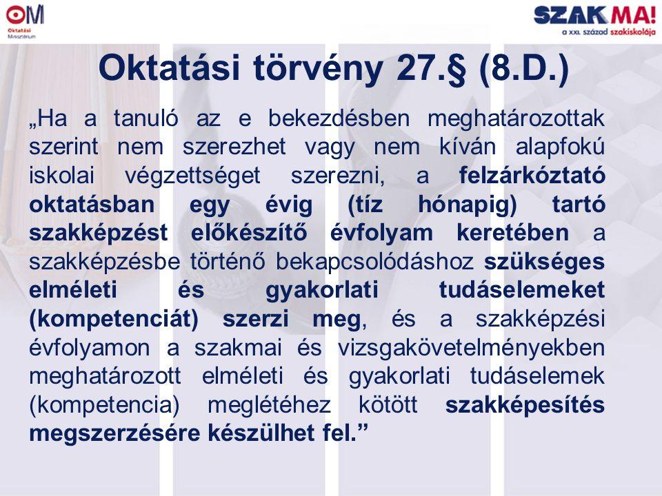 """Oktatási törvény 27.§ (8.D.) """"Ha a tanuló az e bekezdésben meghatározottak szerint nem szerezhet vagy nem kíván alapfokú iskolai végzettséget szerezni"""
