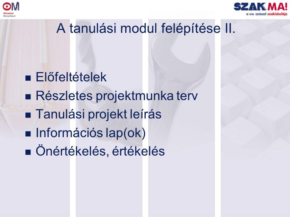 A tanulási modul felépítése II. n Előfeltételek n Részletes projektmunka terv n Tanulási projekt leírás n Információs lap(ok) n Önértékelés, értékelés