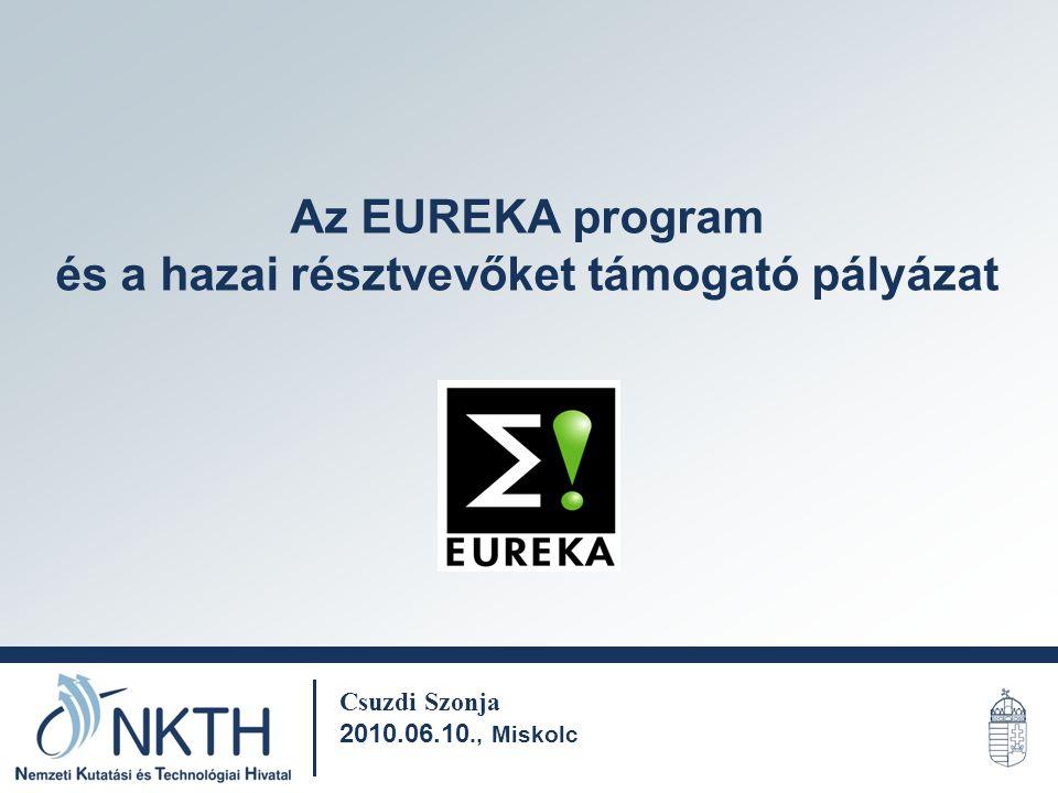 Az EUREKA program és a hazai résztvevőket támogató pályázat Csuzdi Szonja 2010.06.10., Miskolc