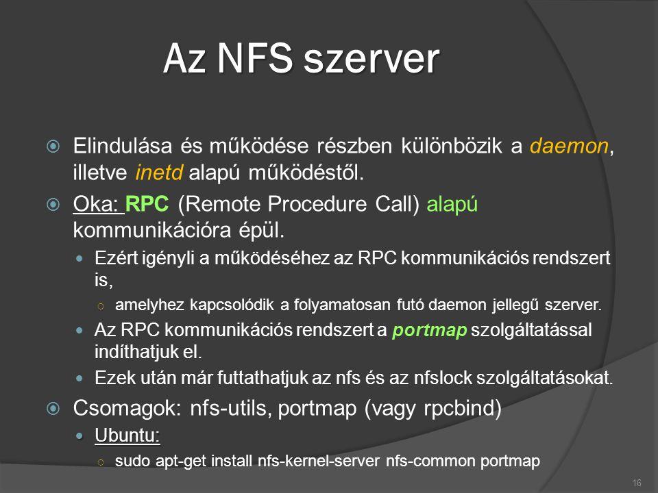 Az NFS szerver  Elindulása és működése részben különbözik a daemon, illetve inetd alapú működéstől.  Oka: RPC (Remote Procedure Call) alapú kommunik