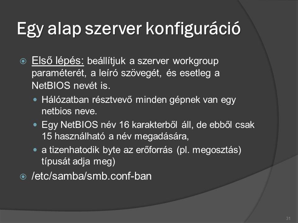 Egy alap szerver konfiguráció  Első lépés: beállítjuk a szerver workgroup paraméterét, a leíró szövegét, és esetleg a NetBIOS nevét is. Hálózatban ré