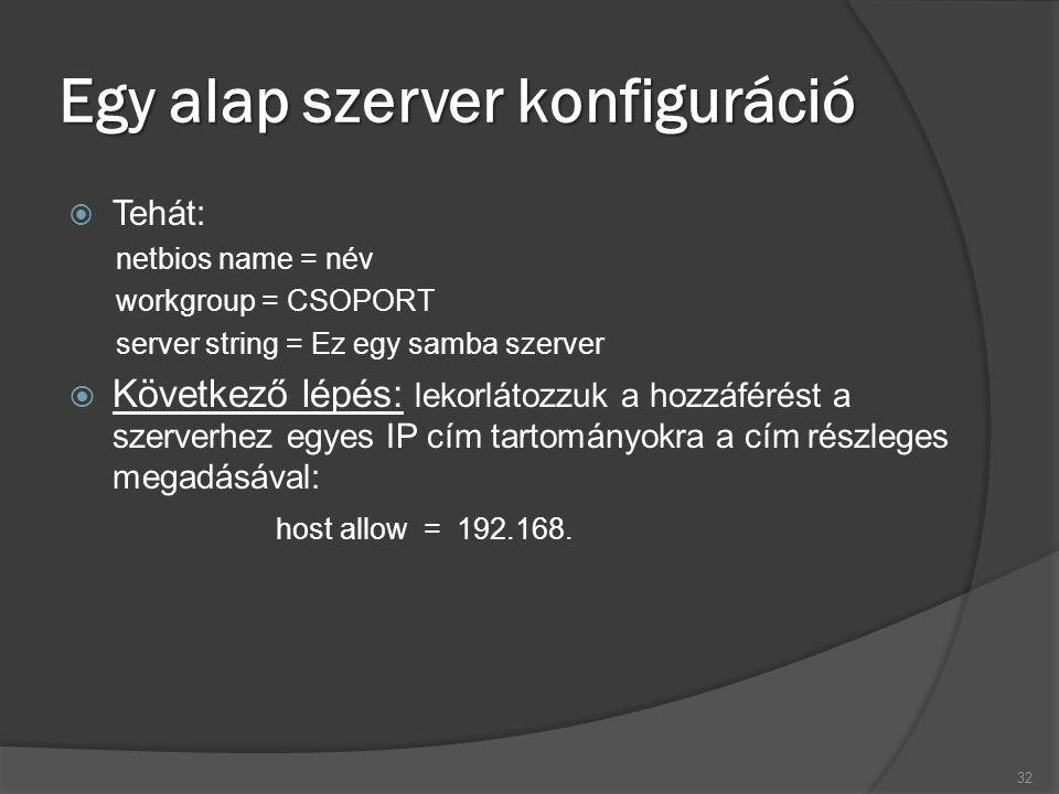 Egy alap szerver konfiguráció  Tehát: netbios name = név workgroup = CSOPORT server string = Ez egy samba szerver  Következő lépés: lekorlátozzuk a