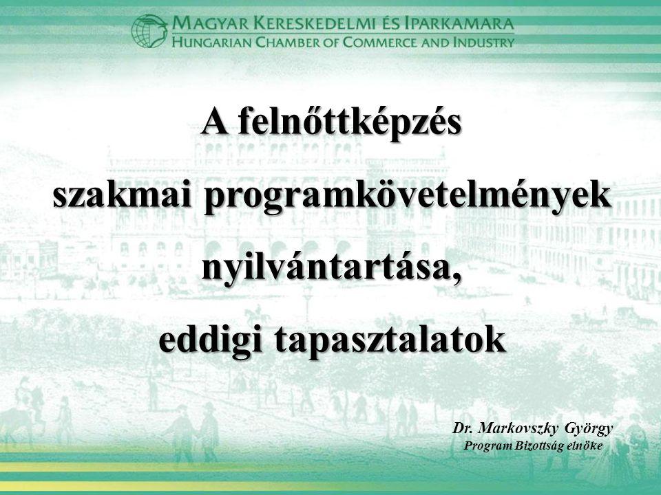A felnőttképzés szakmai programkövetelmények nyilvántartása, eddigi tapasztalatok Dr. Markovszky György Program Bizottság elnöke