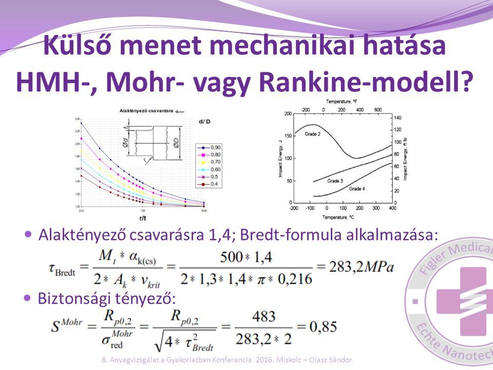 Külső menet mechanikai hatása HMH-, Mohr- vagy Rankine-modell? Alaktényező csavarásra 1,4; Bredt-formula alkalmazása: Biztonsági tényező: 8. Anyagvizs