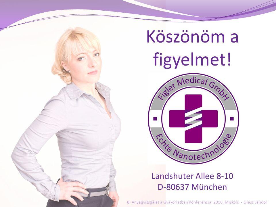 Köszönöm a figyelmet! Landshuter Allee 8-10 D-80637 München 8. Anyagvizsgálat a Gyakorlatban Konferencia 2016. Miskolc - Olasz Sándor
