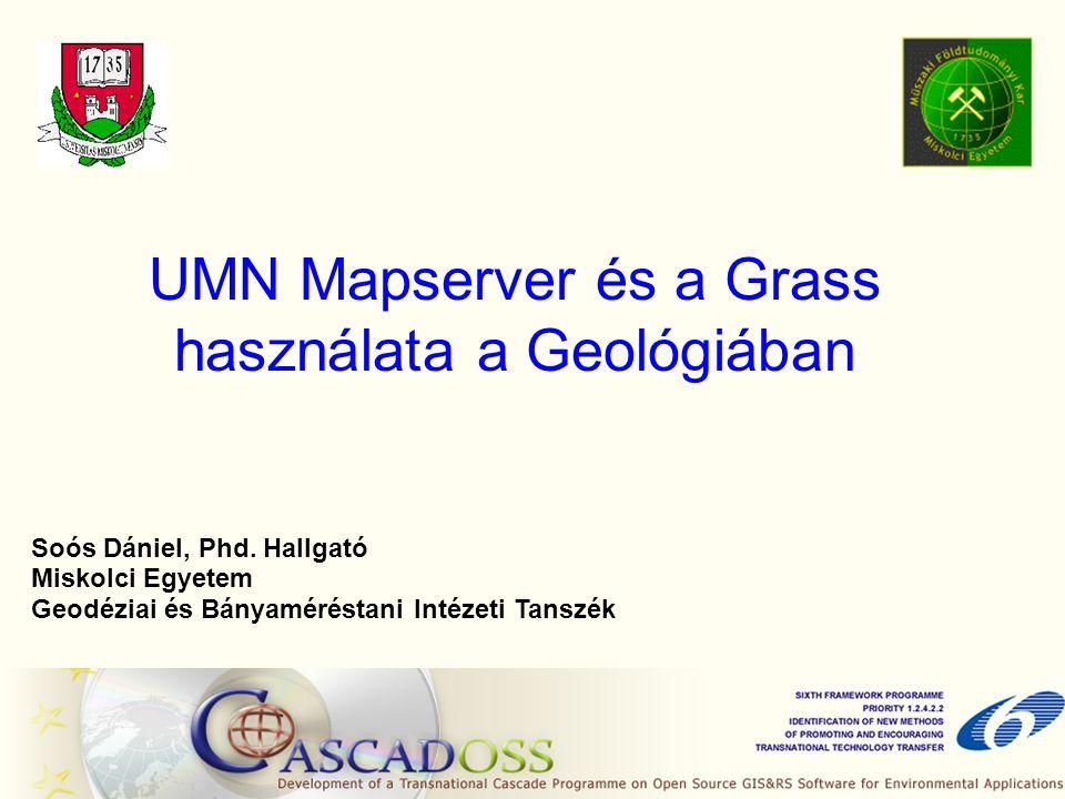 UMN Mapserver és a Grass használata a Geológiában Soós Dániel, Phd.