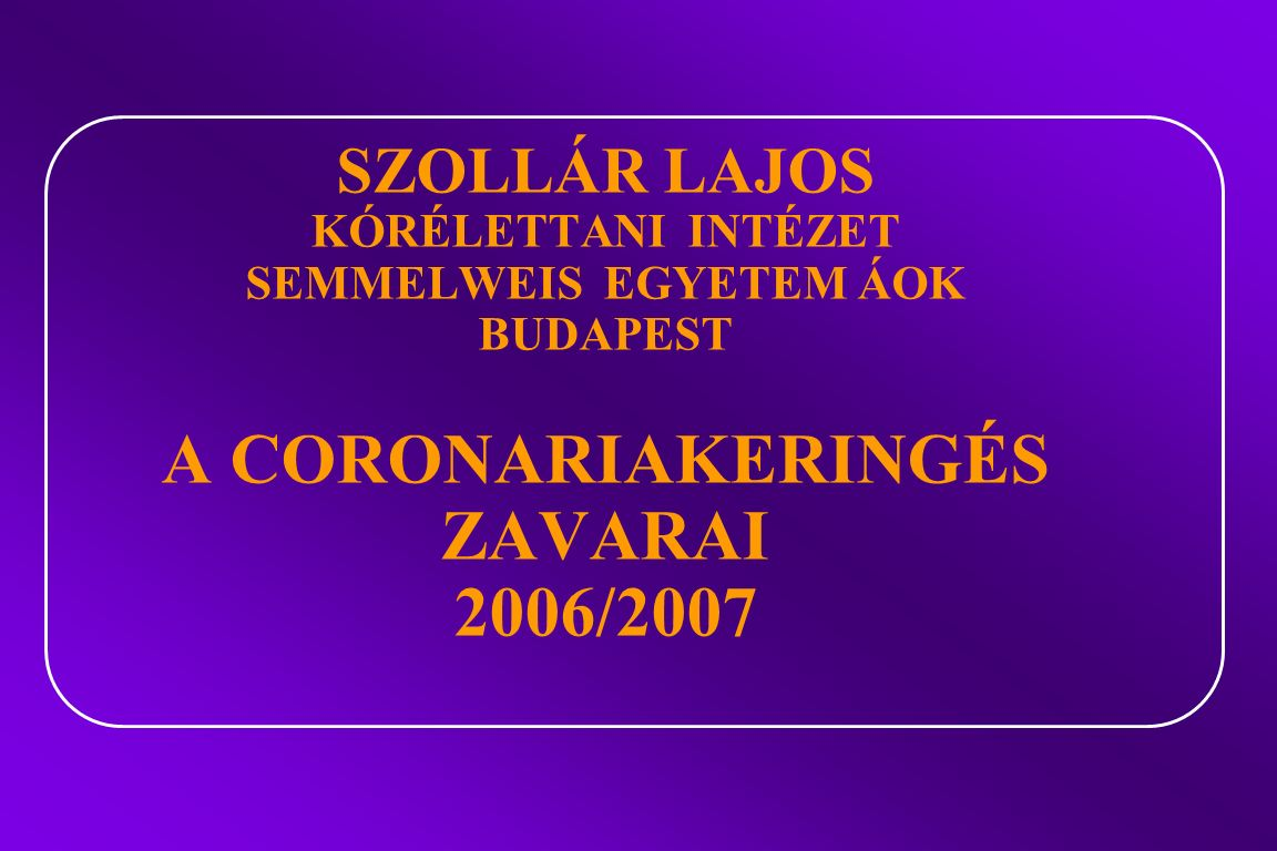 SZOLLÁR LAJOS KÓRÉLETTANI INTÉZET SEMMELWEIS EGYETEM ÁOK BUDAPEST A CORONARIAKERINGÉS ZAVARAI 2006/2007