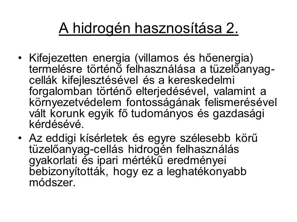A hidrogén hasznosítása 2. Kifejezetten energia (villamos és hőenergia) termelésre történő felhasználása a tüzelőanyag- cellák kifejlesztésével és a k