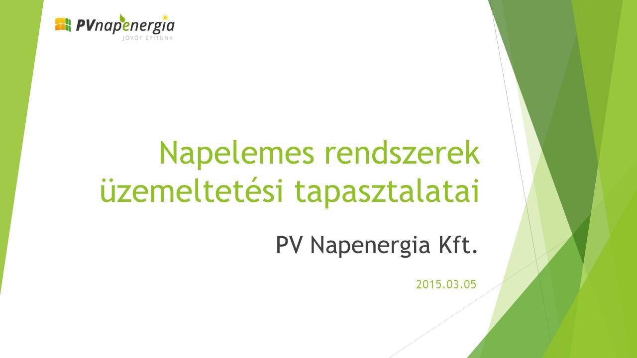 Napelemes rendszerek üzemeltetési tapasztalatai PV Napenergia Kft. 2015.03.05