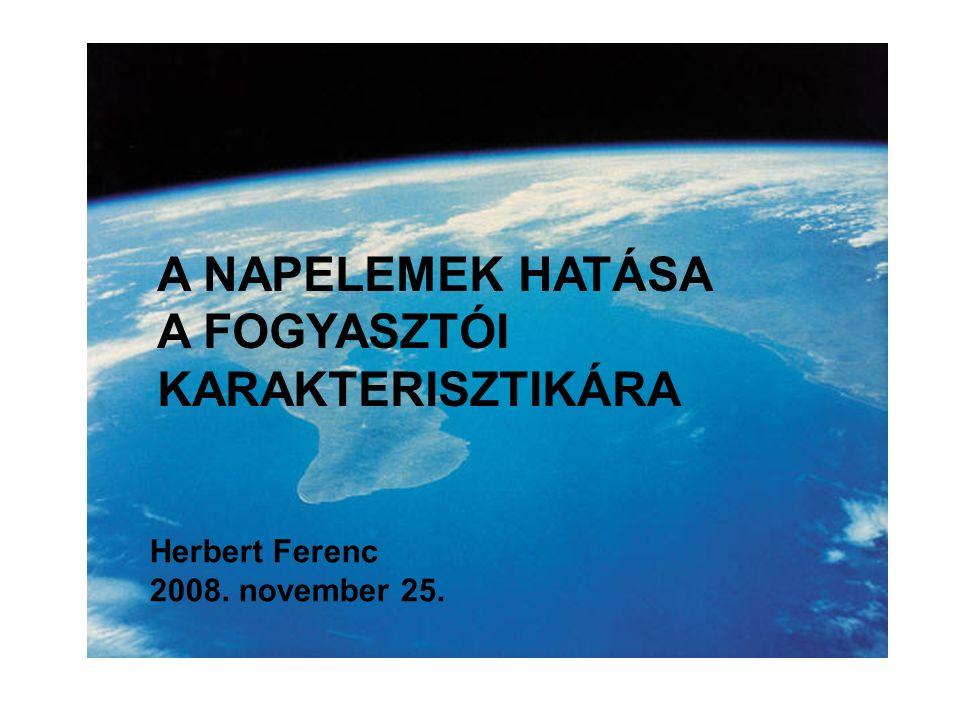 A NAPELEMEK HATÁSA A FOGYASZTÓI KARAKTERISZTIKÁRA Herbert Ferenc 2008. november 25.