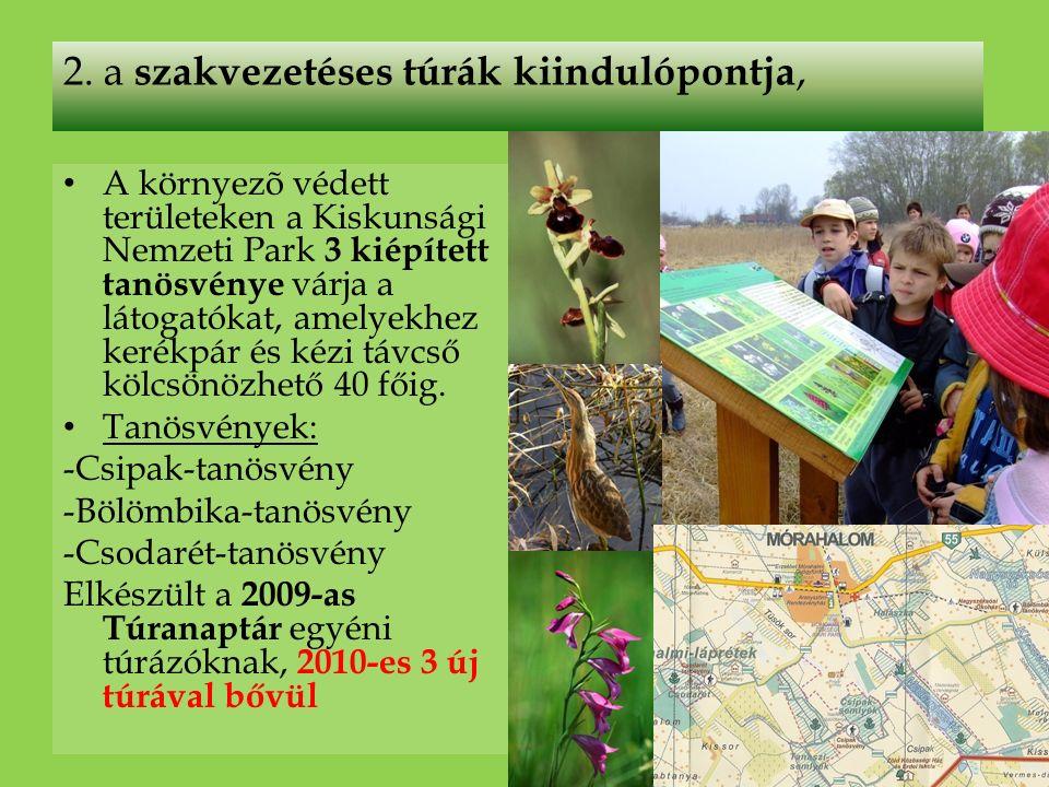 A környezõ védett területeken a Kiskunsági Nemzeti Park 3 kiépített tanösvénye várja a látogatókat, amelyekhez kerékpár és kézi távcső kölcsönözhető 40 főig.