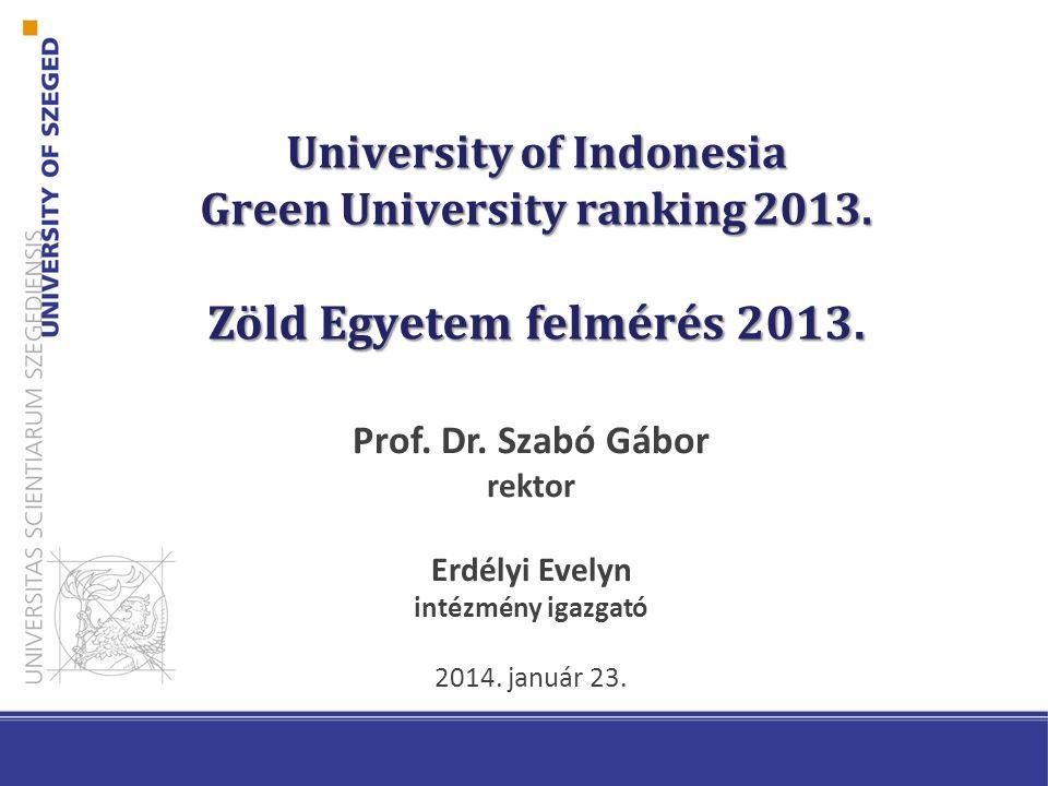 University of Indonesia Green University ranking 2013. Zöld Egyetem felmérés 2013. Prof. Dr. Szabó Gábor rektor Erdélyi Evelyn intézmény igazgató 2014