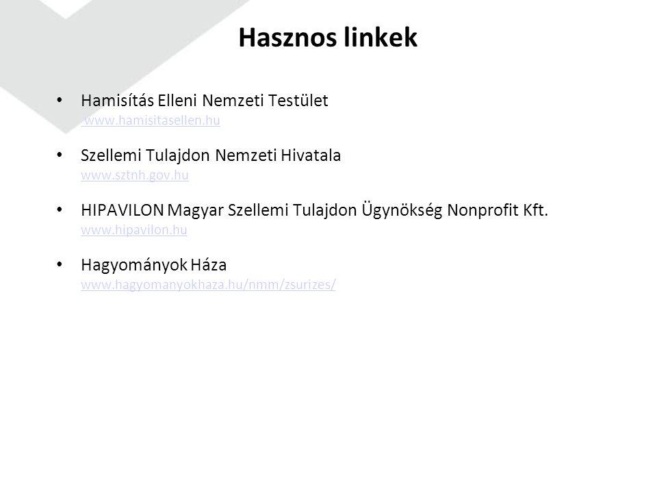 Hasznos linkek Hamisítás Elleni Nemzeti Testület www.hamisitasellen.hu www.hamisitasellen.hu Szellemi Tulajdon Nemzeti Hivatala www.sztnh.gov.hu www.s