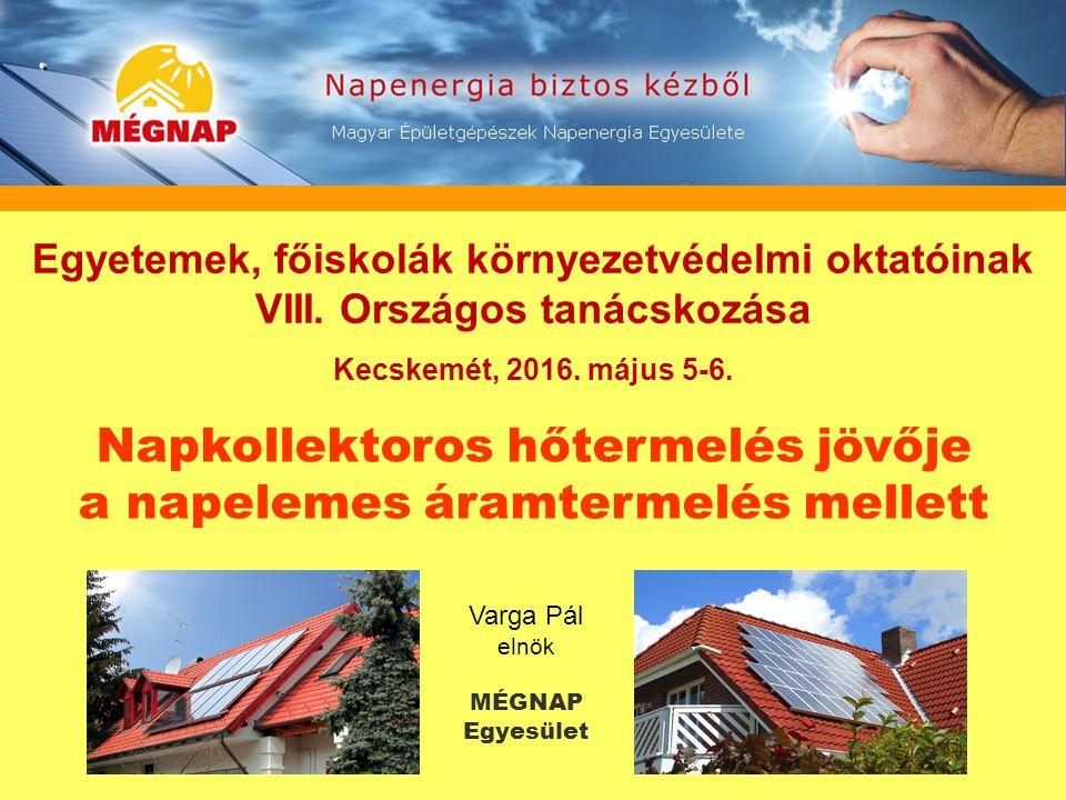 Varga Pál elnök MÉGNAP Egyesület Napkollektoros hőtermelés jövője a napelemes áramtermelés mellett Egyetemek, főiskolák környezetvédelmi oktatóinak VI