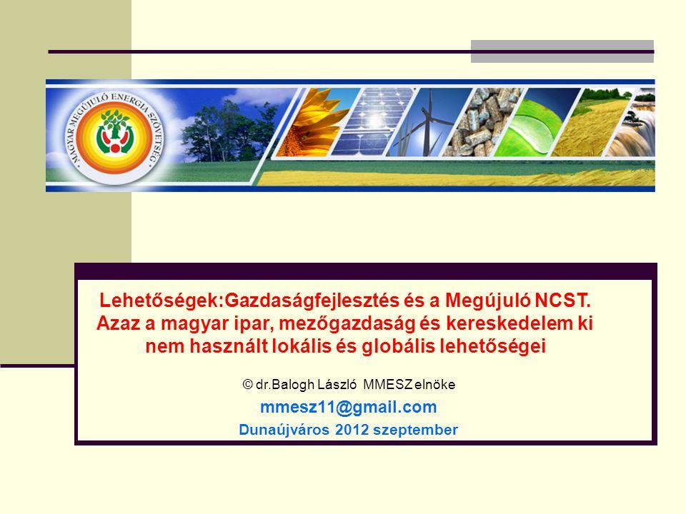 © © dr.Balogh László MMESZ elnöke mmesz11@gmail.com Dunaújváros 2012 szeptember Lehetőségek:Gazdaságfejlesztés és a Megújuló NCST.