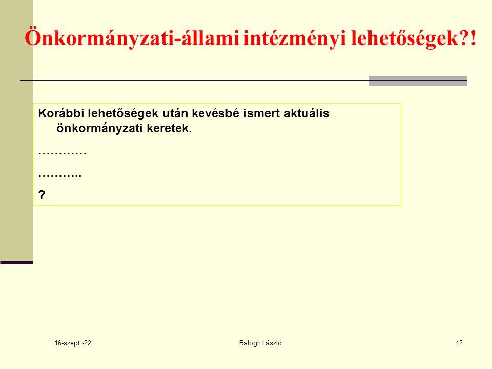 16-szept.-22 Balogh László42 Önkormányzati-állami intézményi lehetőségek .