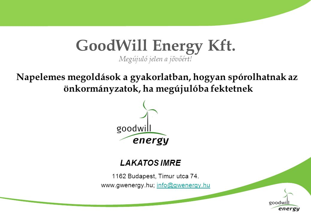 GoodWill Energy Kft. Megújuló jelen a jövőért. 1162 Budapest, Timur utca 74.