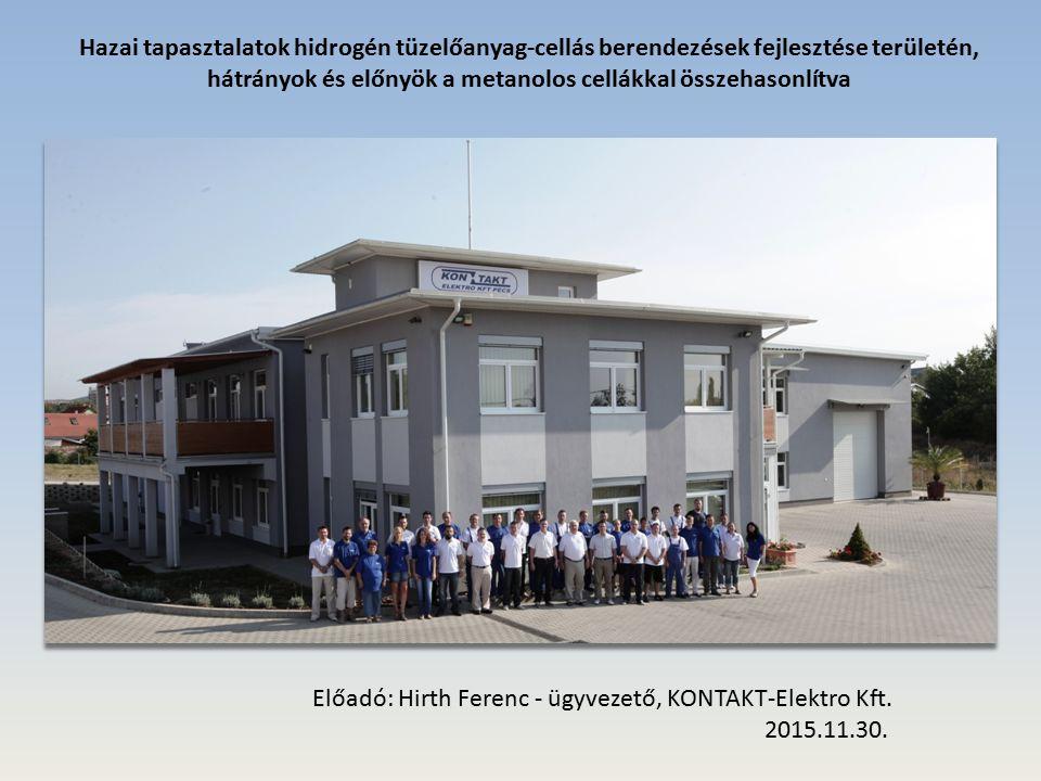Hazai tapasztalatok hidrogén tüzelőanyag-cellás berendezések fejlesztése területén, hátrányok és előnyök a metanolos cellákkal összehasonlítva Előadó: Hirth Ferenc - ügyvezető, KONTAKT-Elektro Kft.