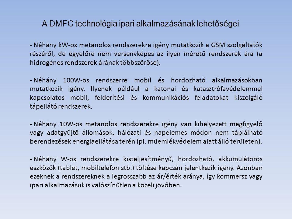 - Néhány kW-os metanolos rendszerekre igény mutatkozik a GSM szolgáltatók részéről, de egyelőre nem versenyképes az ilyen méretű rendszerek ára (a hidrogénes rendszerek árának többszöröse).