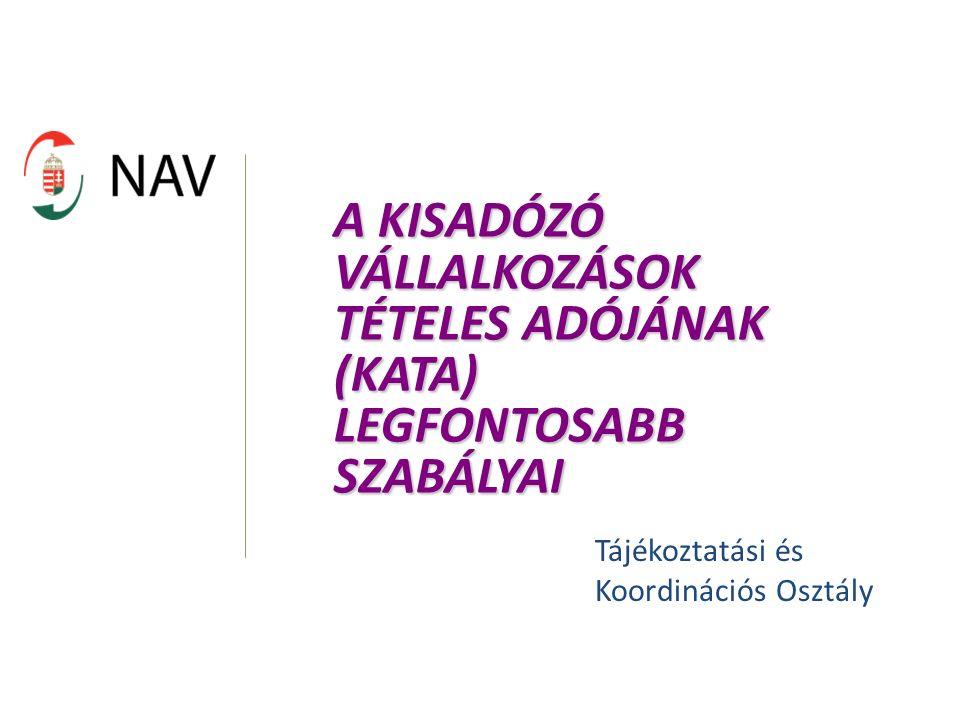 A KISADÓZÓ VÁLLALKOZÁSOK TÉTELES ADÓJÁNAK (KATA) LEGFONTOSABB SZABÁLYAI Tájékoztatási és Koordinációs Osztály