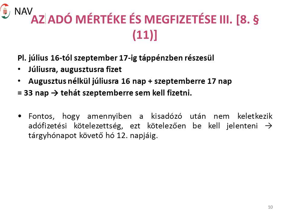 10 AZ ADÓ MÉRTÉKE ÉS MEGFIZETÉSE III. [8. § (11)] Pl. július 16-tól szeptember 17-ig táppénzben részesül Júliusra, augusztusra fizet Augusztus nélkül