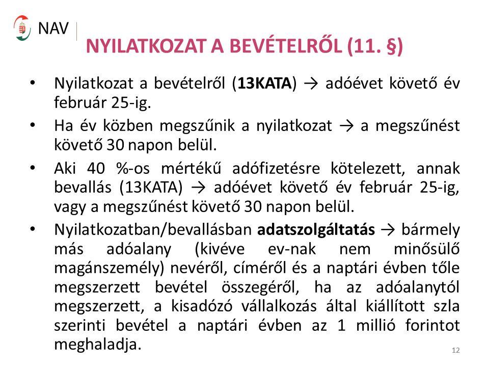 12 NYILATKOZAT A BEVÉTELRŐL (11. §) Nyilatkozat a bevételről (13KATA) → adóévet követő év február 25-ig. Ha év közben megszűnik a nyilatkozat → a megs