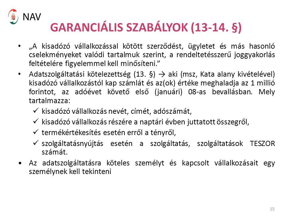 """15 GARANCIÁLIS SZABÁLYOK (13-14. §) """"A kisadózó vállalkozással kötött szerződést, ügyletet és más hasonló cselekményeket valódi tartalmuk szerint, a r"""