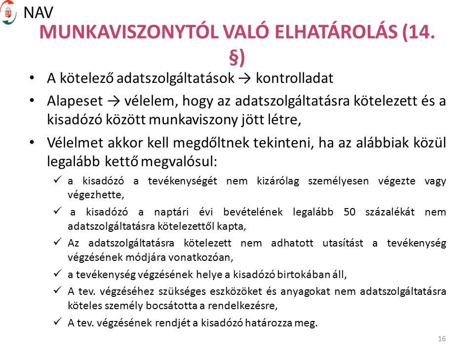 16 MUNKAVISZONYTÓL VALÓ ELHATÁROLÁS (14. §) A kötelező adatszolgáltatások → kontrolladat Alapeset → vélelem, hogy az adatszolgáltatásra kötelezett és
