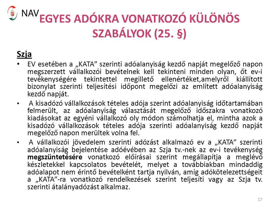 """17 Szja EV esetében a """"KATA"""" szerinti adóalanyiság kezdő napját megelőző napon megszerzett vállalkozói bevételnek kell tekinteni minden olyan, őt ev-i"""