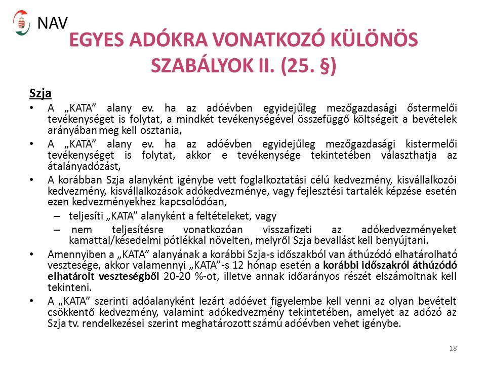 """18 EGYES ADÓKRA VONATKOZÓ KÜLÖNÖS SZABÁLYOK II. (25. §) Szja A """"KATA"""" alany ev. ha az adóévben egyidejűleg mezőgazdasági őstermelői tevékenységet is f"""