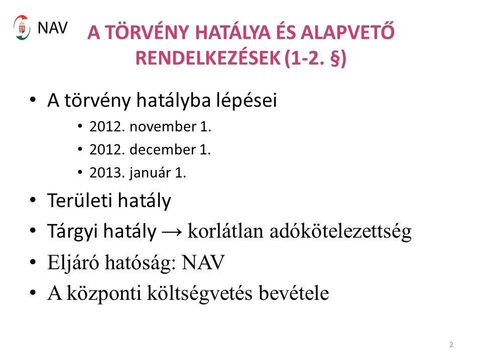 2 A TÖRVÉNY HATÁLYA ÉS ALAPVETŐ RENDELKEZÉSEK (1-2. §) A törvény hatályba lépései 2012. november 1. 2012. december 1. 2013. január 1. Területi hatály