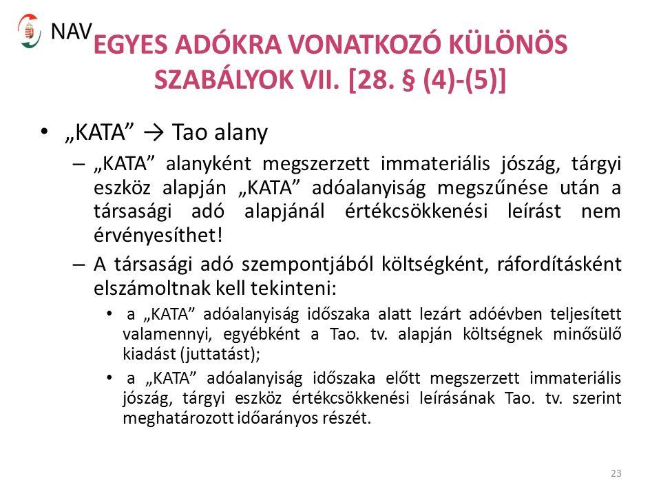 """23 EGYES ADÓKRA VONATKOZÓ KÜLÖNÖS SZABÁLYOK VII. [28. § (4)-(5)] """"KATA"""" → Tao alany – """"KATA"""" alanyként megszerzett immateriális jószág, tárgyi eszköz"""