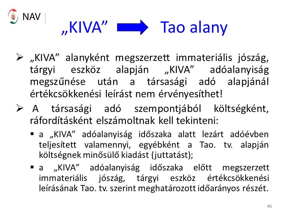 """46 """"KIVA Tao alany  """"KIVA alanyként megszerzett immateriális jószág, tárgyi eszköz alapján """"KIVA adóalanyiság megszűnése után a társasági adó alapjánál értékcsökkenési leírást nem érvényesíthet."""