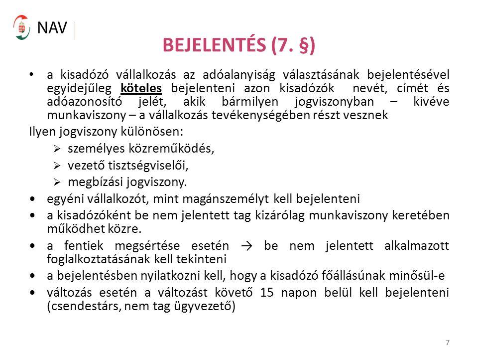 7 BEJELENTÉS (7. §) 7 a kisadózó vállalkozás az adóalanyiság választásának bejelentésével egyidejűleg köteles bejelenteni azon kisadózók nevét, címét