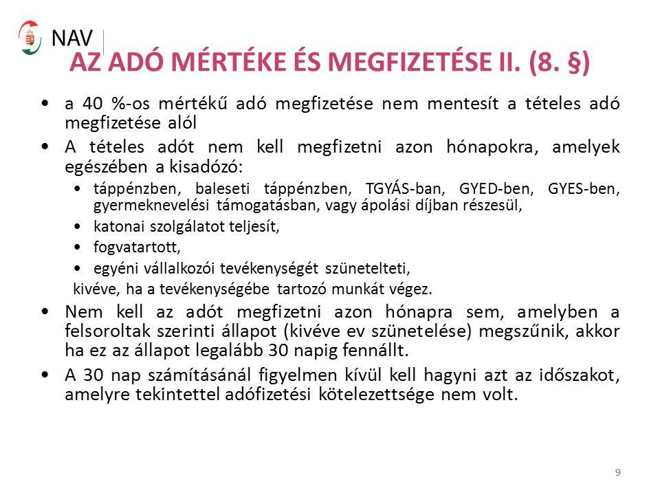 9 AZ ADÓ MÉRTÉKE ÉS MEGFIZETÉSE II. (8. §) a 40 %-os mértékű adó megfizetése nem mentesít a tételes adó megfizetése alól A tételes adót nem kell megfi