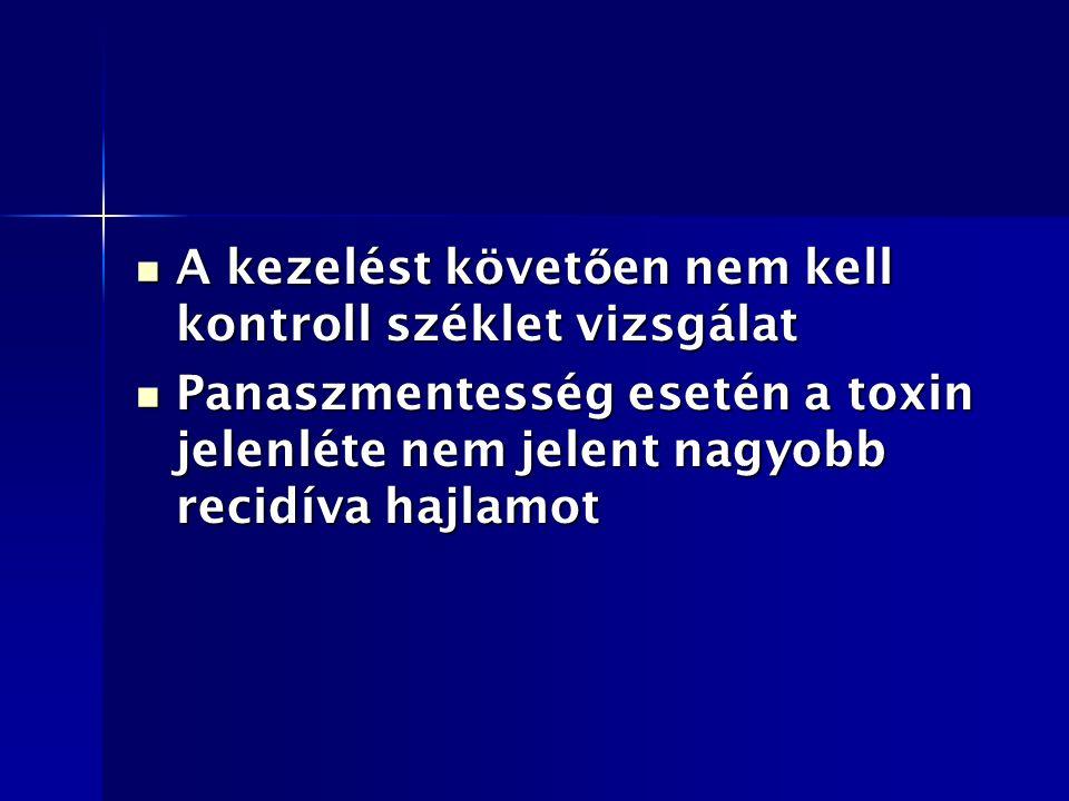 A kezelést követ ő en nem kell kontroll széklet vizsgálat A kezelést követ ő en nem kell kontroll széklet vizsgálat Panaszmentesség esetén a toxin jelenléte nem jelent nagyobb recidíva hajlamot Panaszmentesség esetén a toxin jelenléte nem jelent nagyobb recidíva hajlamot