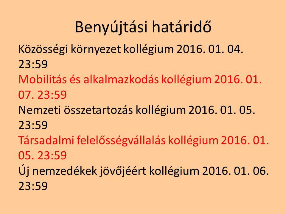 Benyújtási határidő Közösségi környezet kollégium 2016. 01. 04. 23:59 Mobilitás és alkalmazkodás kollégium 2016. 01. 07. 23:59 Nemzeti összetartozás k